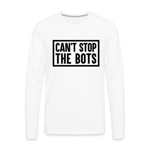 Can't Stop The Bots Premium Tote Bag - Men's Premium Longsleeve Shirt