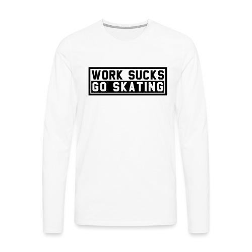 Work sucks go skating - Männer Premium Langarmshirt