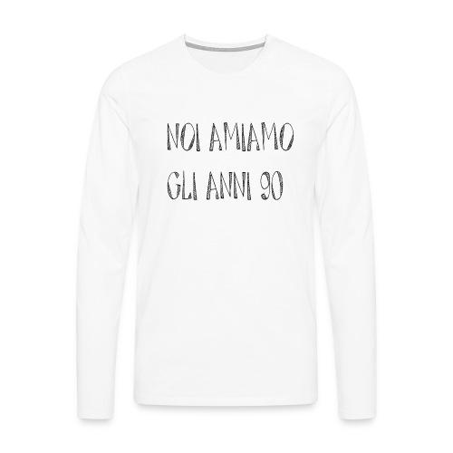 Noi amiamo gli anni '90 - Maglietta Premium a manica lunga da uomo