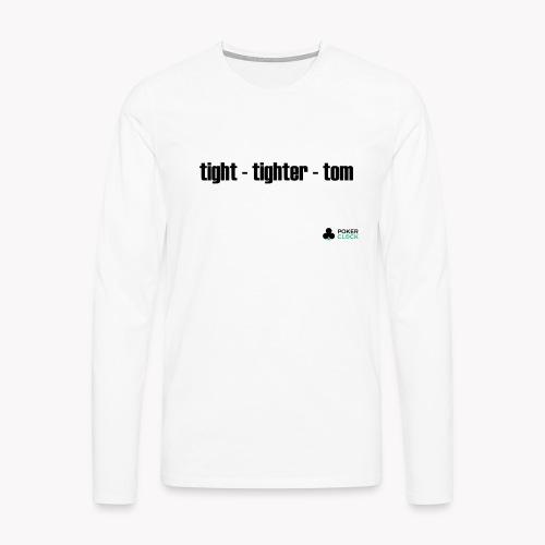 tight - tighter - tom - Männer Premium Langarmshirt