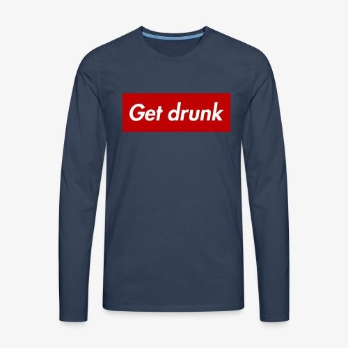 Get drunk - Männer Premium Langarmshirt