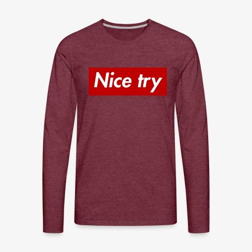 Nice try - Männer Premium Langarmshirt