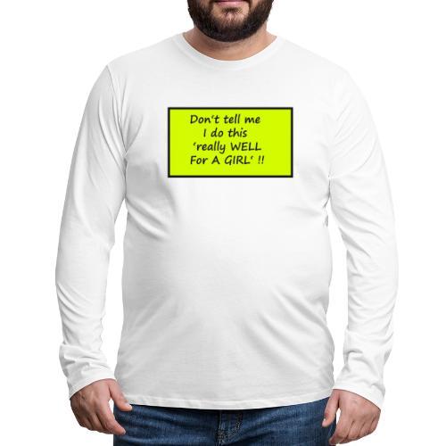 Do not tell me I really like this for a girl - Men's Premium Longsleeve Shirt