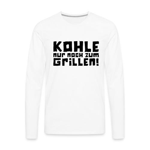 Kohle nur noch zum Grillen - Logo - Männer Premium Langarmshirt