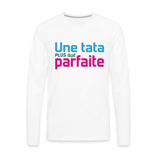 Tata plus que parfaite - T-shirt manches longues Premium Homme