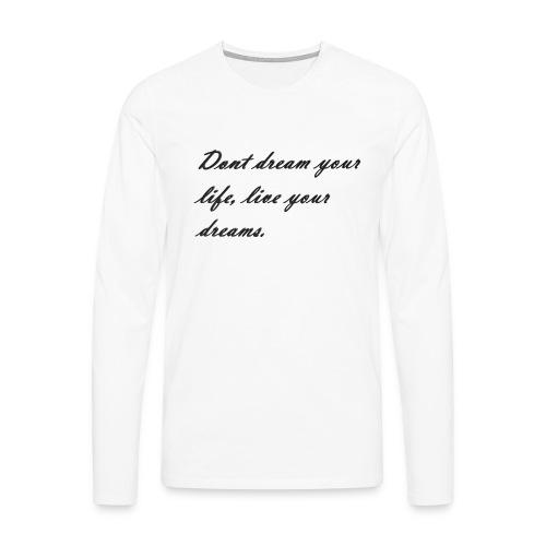 Don t dream your life live your dreams - Men's Premium Longsleeve Shirt