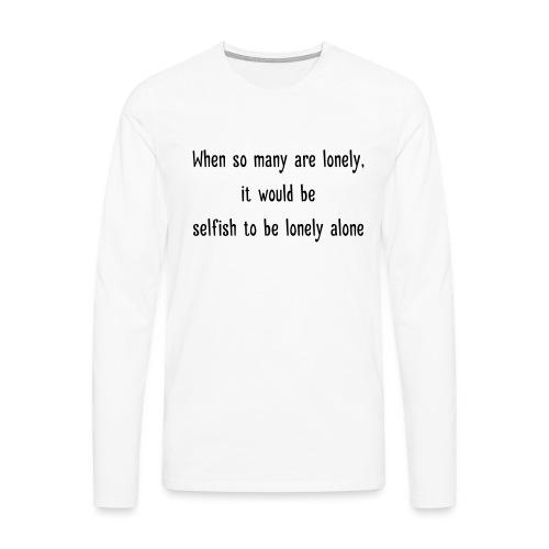 Selfish to be lonely alone - Miesten premium pitkähihainen t-paita