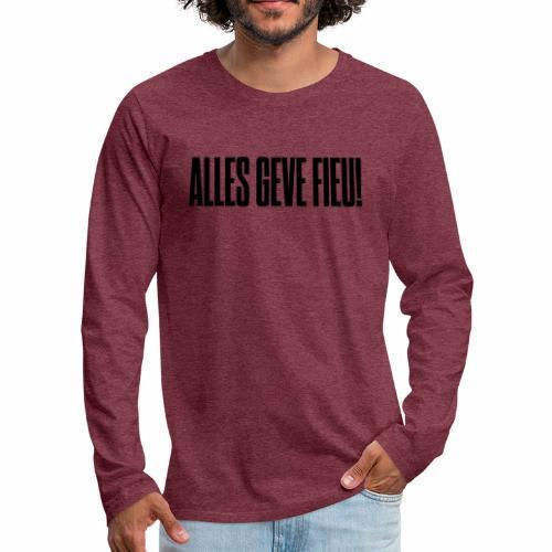 Alles Geve Fieu - Mannen Premium shirt met lange mouwen