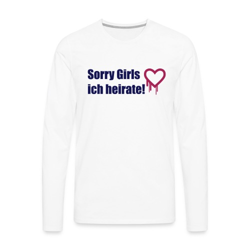 sorry girls - ich heirate - Männer Premium Langarmshirt