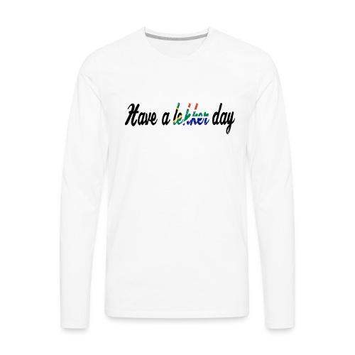 Have a lekker day - Männer Premium Langarmshirt