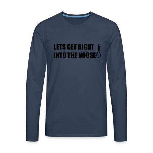 LETS GET RIGHT INTO THE NOOSE Cup - Men's Premium Longsleeve Shirt