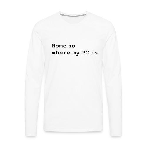 Home is where my PC is - Männer Premium Langarmshirt