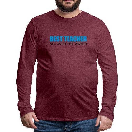 Best Teacher all over the world - Männer Premium Langarmshirt