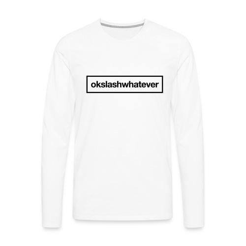 ok whatever - Männer Premium Langarmshirt