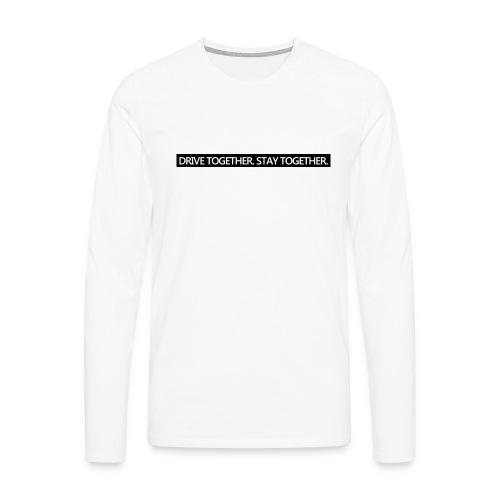 Drive together stay together - Männer Premium Langarmshirt