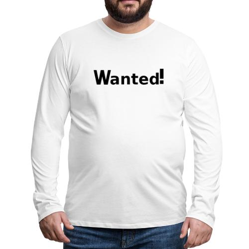 Wanted. schwarz - Männer Premium Langarmshirt
