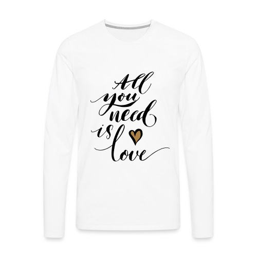 all you need is love - Valentine's Day - Men's Premium Longsleeve Shirt