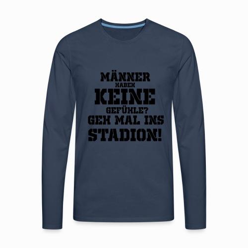 Männer haben keine Gefühle? geh mal ins Stadion! - Männer Premium Langarmshirt