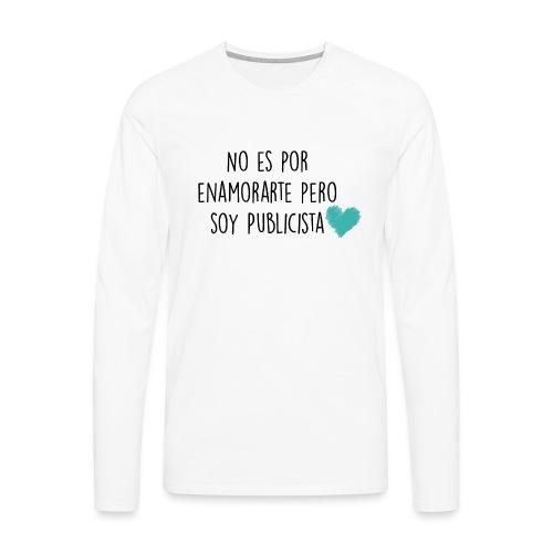 No es por enamorarte pero soy publicista - Camiseta de manga larga premium hombre