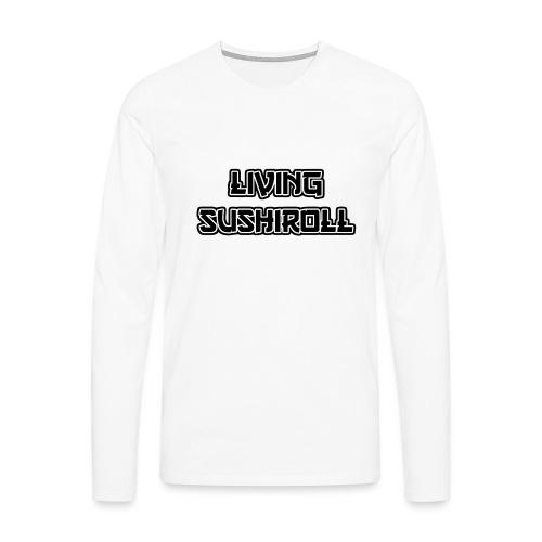 Living Sushiroll - Männer Premium Langarmshirt
