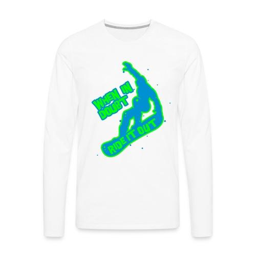 When in doubt ride it out - Snowboarder - Männer Premium Langarmshirt