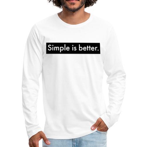 Simple Is Better - Men's Premium Longsleeve Shirt