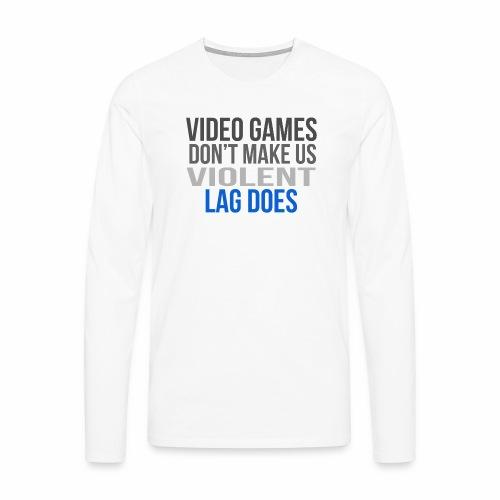 Video games lag - Miesten premium pitkähihainen t-paita