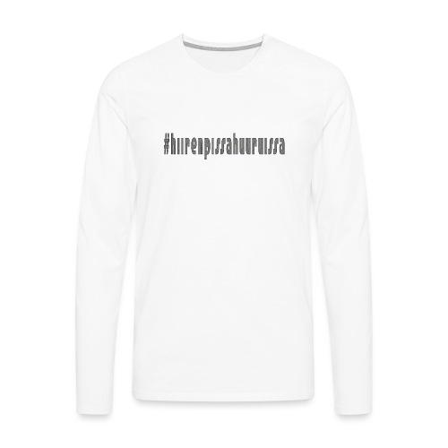 #hiirenpissahuuruissa - Teksti - Miesten premium pitkähihainen t-paita