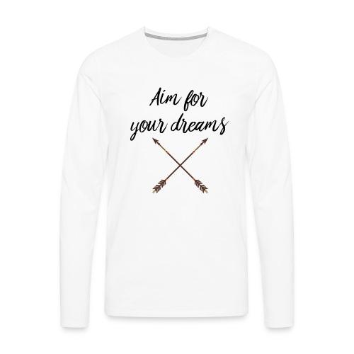 Aim for your Dreams - Miesten premium pitkähihainen t-paita