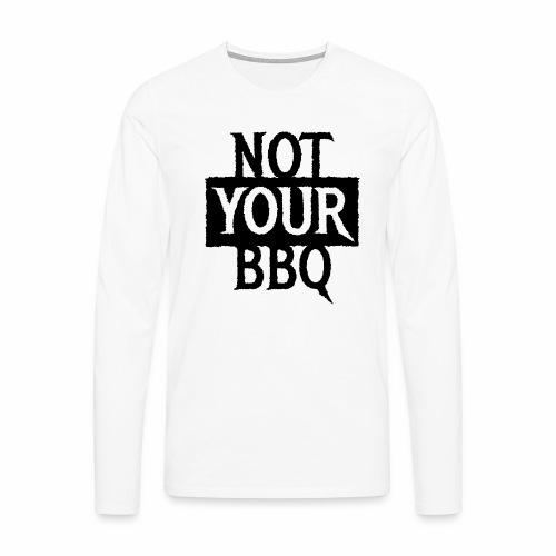 NOT YOUR BBQ BARBECUE - Coole Statement Geschenk - Männer Premium Langarmshirt