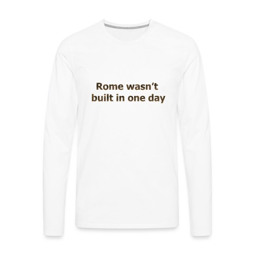 Rome n'a pas été construite en un jour - T-shirt manches longues Premium Homme