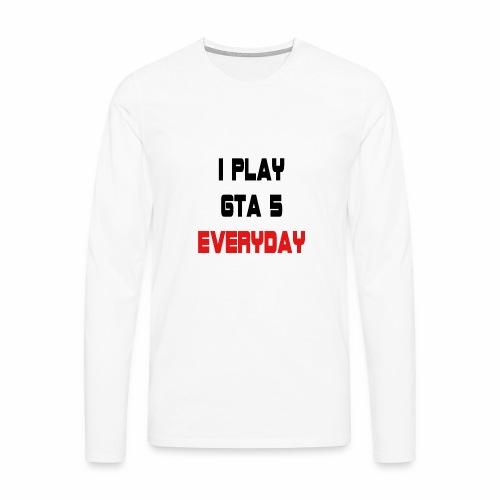 I play GTA 5 Everyday! - Mannen Premium shirt met lange mouwen