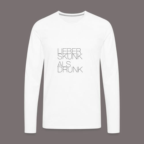 Lieber Skunk als Drunk - Männer Premium Langarmshirt