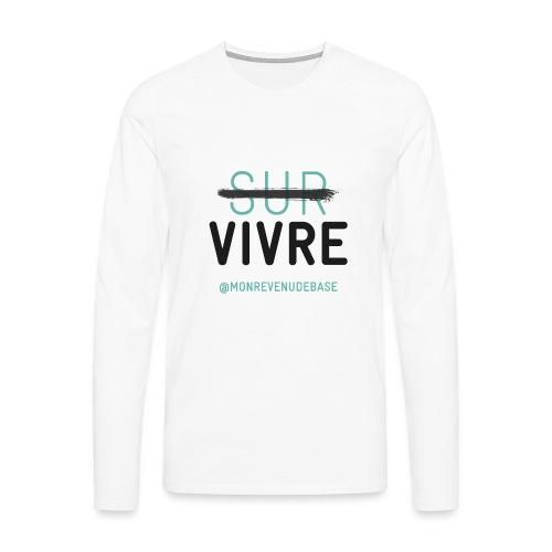 Vivre plutôt que survivre ! - T-shirt manches longues Premium Homme