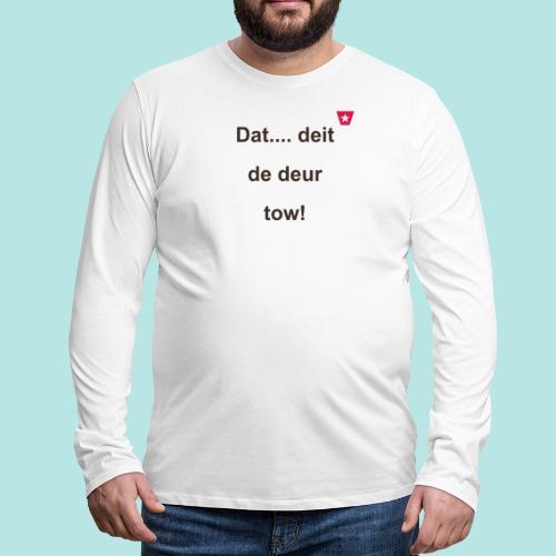 Dat deit de deur tow def ms verti b - Mannen Premium shirt met lange mouwen