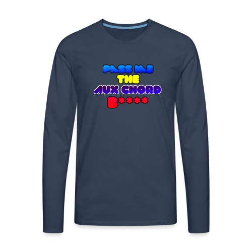 Pass me the AUX chord B**** - Men's Premium Longsleeve Shirt