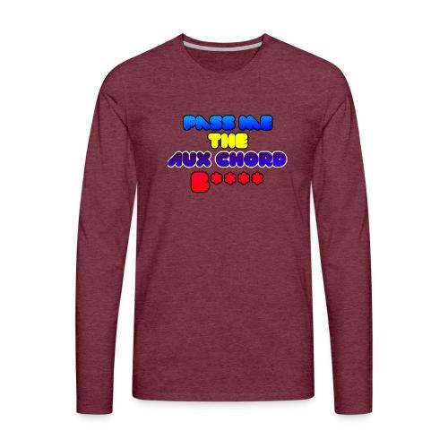 Pass me the AUX chord B**** - Men's Premium Longsleeve Shirt