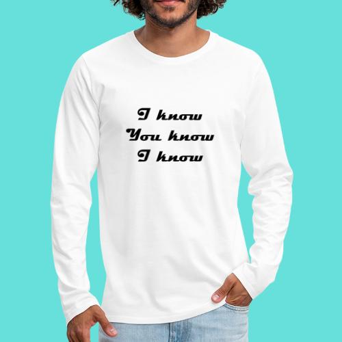 I know You know I know - T-shirt manches longues Premium Homme