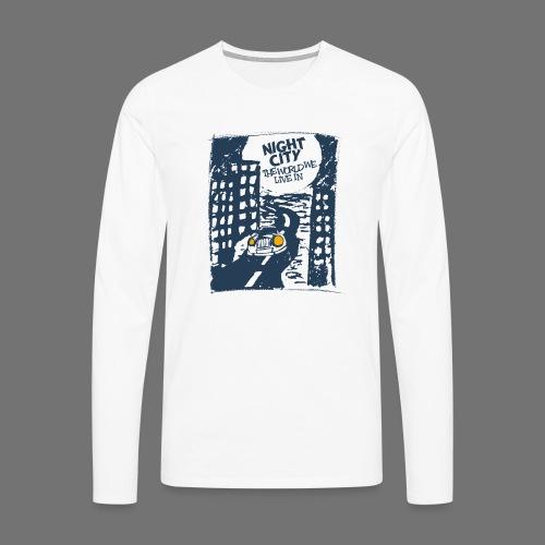 Night City - maailma, jossa elämme - Miesten premium pitkähihainen t-paita