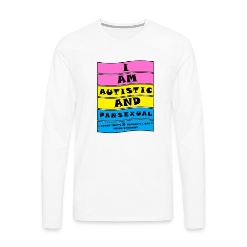 Autistic and Pansexual | Funny Quote - Men's Premium Longsleeve Shirt