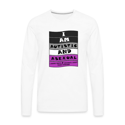 Autistic and Asexual | Funny Quote - Men's Premium Longsleeve Shirt