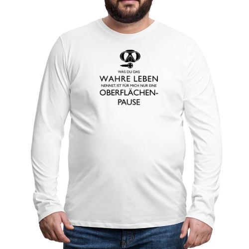 Das Wahre Leben? Nur Oberflächenpause! - Männer Premium Langarmshirt
