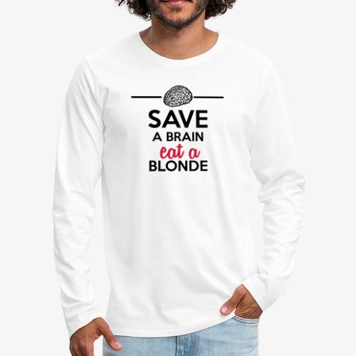 Gebildet - Save a Brain eat a Blond - Männer Premium Langarmshirt
