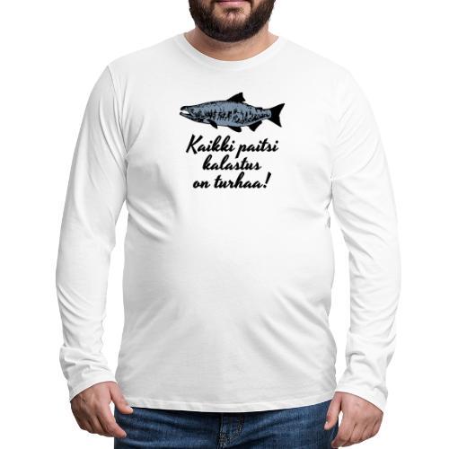 Kaikki paitsi kalastus on turhaa - hopea - Miesten premium pitkähihainen t-paita