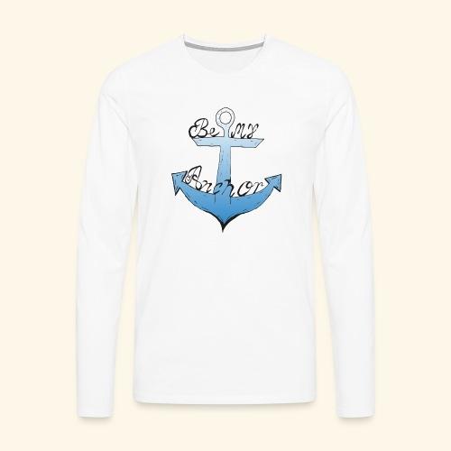 Be my anchor weiß Herren - Männer Premium Langarmshirt