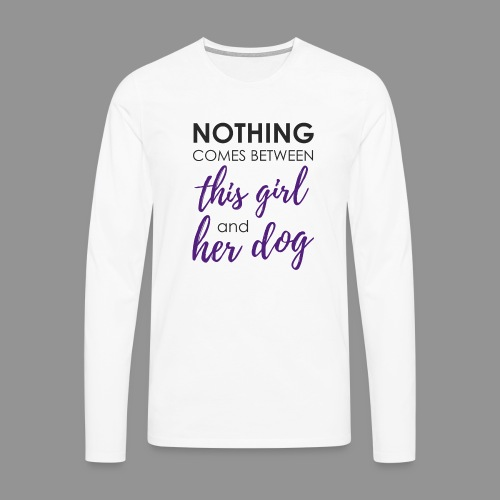 Nothing comes between this girl her and her dog - Men's Premium Longsleeve Shirt