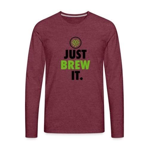 Just Brew It - Brewers Gift Idea - Men's Premium Longsleeve Shirt