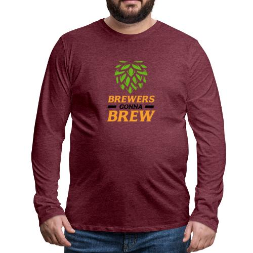 Brewers gonna brew! - Brauer gift idea - Men's Premium Longsleeve Shirt