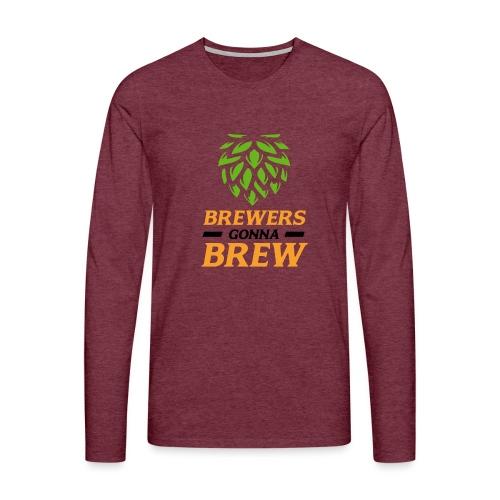 Brewers gonna brew! - Brauer gift idea - Men's Premium Longsleeve Shirt