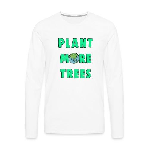 Plant More Trees Global Warming Climate Change - Men's Premium Longsleeve Shirt